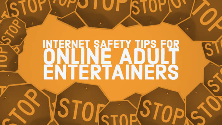 Internet Safety Tips for Online Adult Entertainers