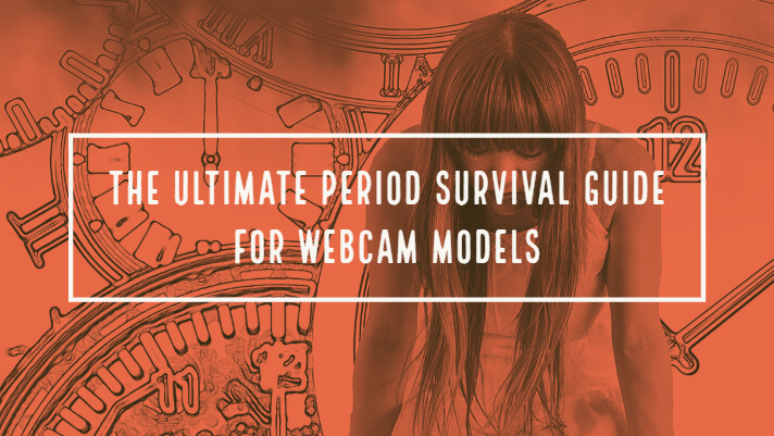 The Ultimate Period Survival Guide For Webcam Models