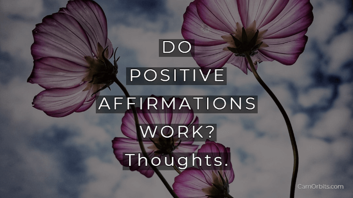 Do Positive Affirmations Work? Thoughts.