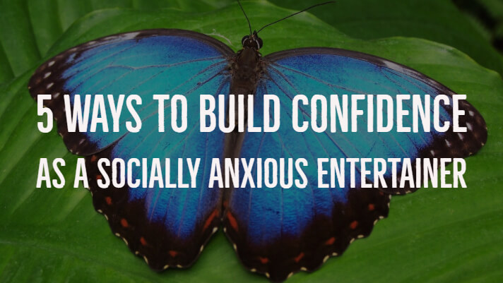 How to Build Confidence as a Socially Anxious Entertainer