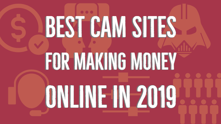 best cam sites for making money online in 2019