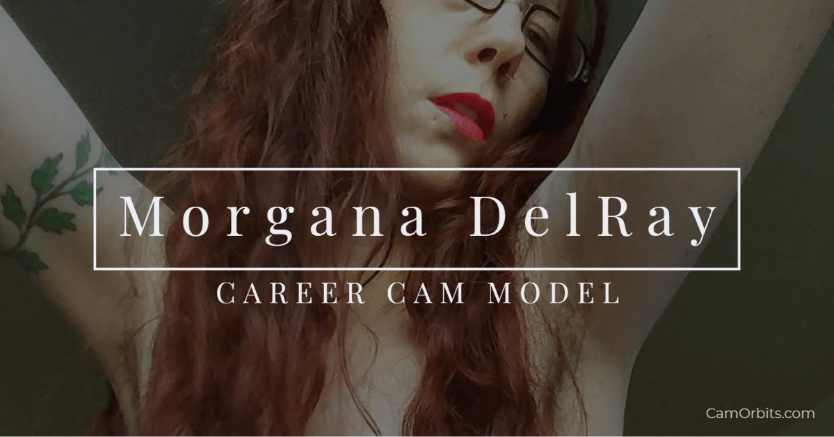 Morgana DelRay: Career Cam Model (Interview)